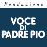 """Voce di Padre Pio"" Foundation -"